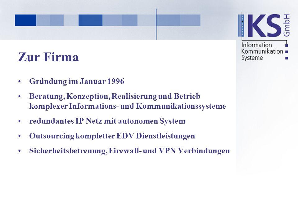Zur Firma Gründung im Januar 1996 Beratung, Konzeption, Realisierung und Betrieb komplexer Informations- und Kommunikationssysteme redundantes IP Netz mit autonomen System Outsourcing kompletter EDV Dienstleistungen Sicherheitsbetreuung, Firewall- und VPN Verbindungen