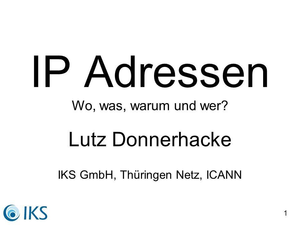 1 IP Adressen Wo, was, warum und wer Lutz Donnerhacke IKS GmbH, Thüringen Netz, ICANN