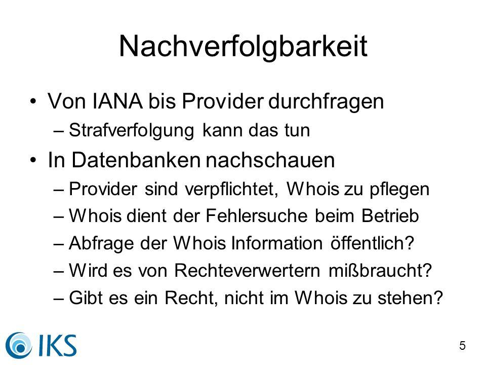 5 Nachverfolgbarkeit Von IANA bis Provider durchfragen –Strafverfolgung kann das tun In Datenbanken nachschauen –Provider sind verpflichtet, Whois zu pflegen –Whois dient der Fehlersuche beim Betrieb –Abfrage der Whois Information öffentlich.
