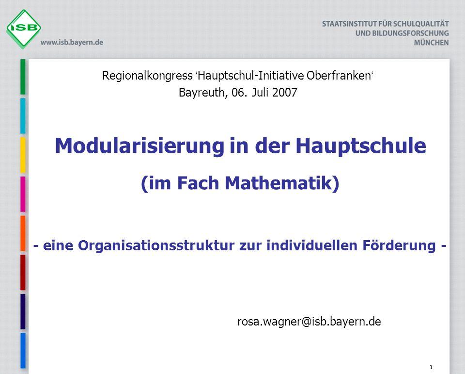 1 Modularisierung in der Hauptschule (im Fach Mathematik) - eine Organisationsstruktur zur individuellen Förderung - rosa.wagner@isb.bayern.de Regiona