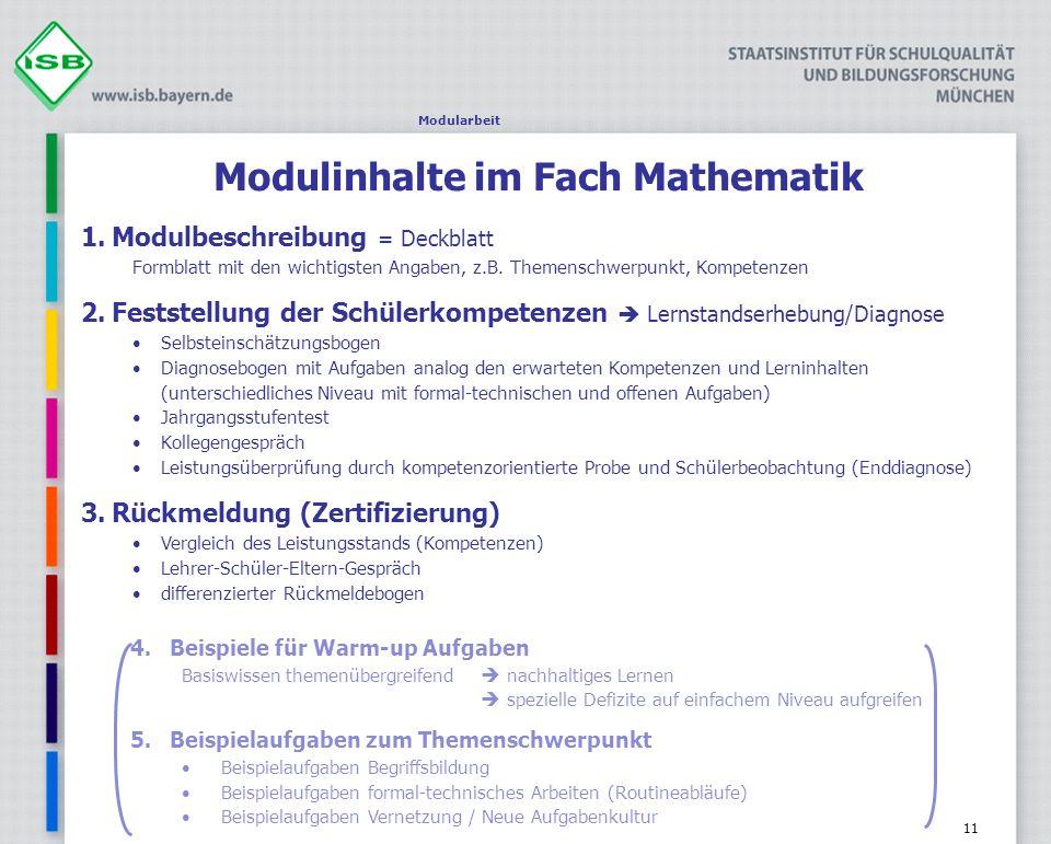 11 Modulinhalte im Fach Mathematik 1.Modulbeschreibung = Deckblatt Formblatt mit den wichtigsten Angaben, z.B. Themenschwerpunkt, Kompetenzen 2.Festst