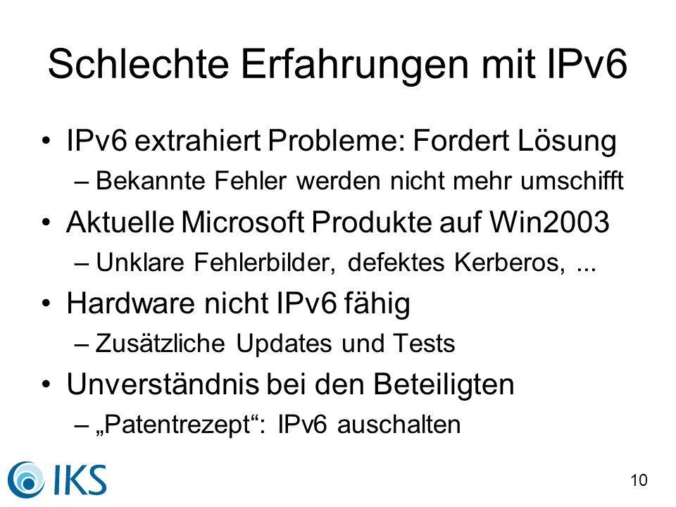 10 Schlechte Erfahrungen mit IPv6 IPv6 extrahiert Probleme: Fordert Lösung –Bekannte Fehler werden nicht mehr umschifft Aktuelle Microsoft Produkte au