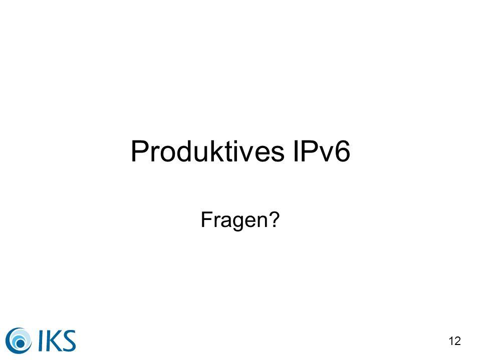 12 Produktives IPv6 Fragen?
