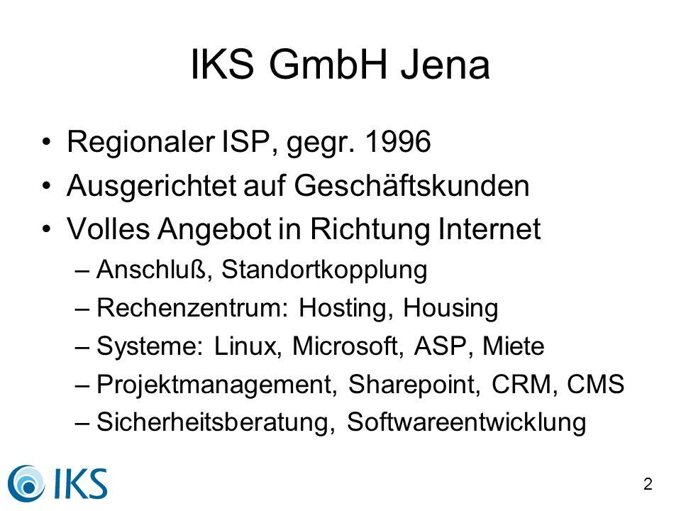 2 IKS GmbH Jena Regionaler ISP, gegr. 1996 Ausgerichtet auf Geschäftskunden Volles Angebot in Richtung Internet –Anschluß, Standortkopplung –Rechenzen