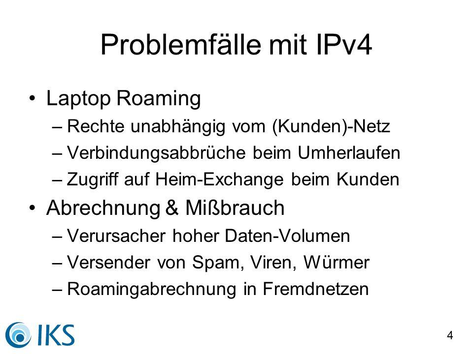 4 Problemfälle mit IPv4 Laptop Roaming –Rechte unabhängig vom (Kunden)-Netz –Verbindungsabbrüche beim Umherlaufen –Zugriff auf Heim-Exchange beim Kund