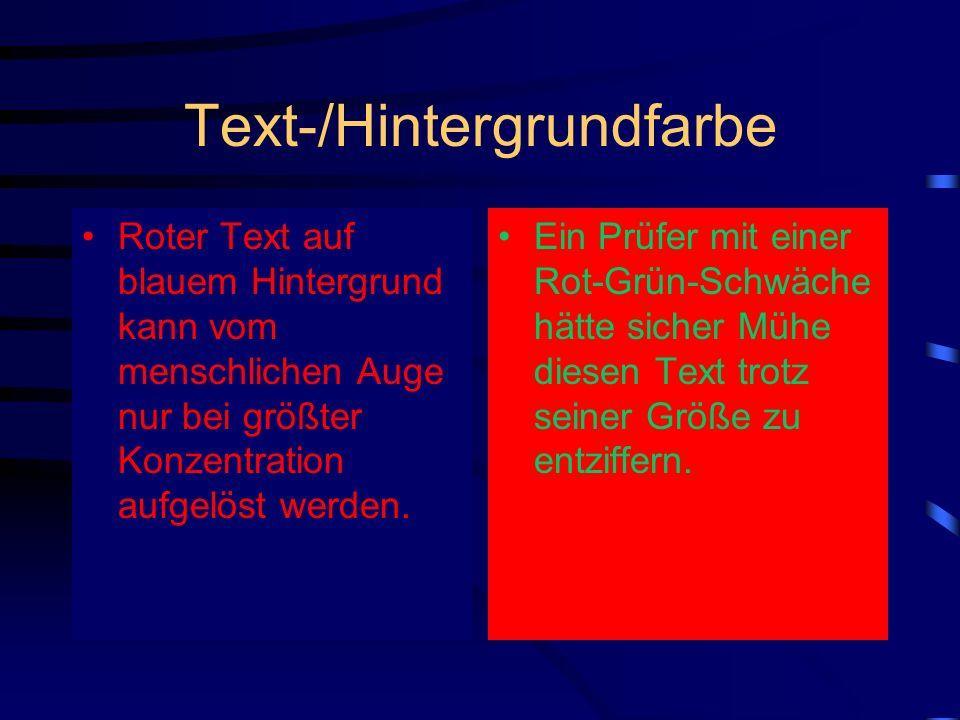 Text-/Hintergrundfarbe Roter Text auf blauem Hintergrund kann vom menschlichen Auge nur bei größter Konzentration aufgelöst werden. Ein Prüfer mit ein