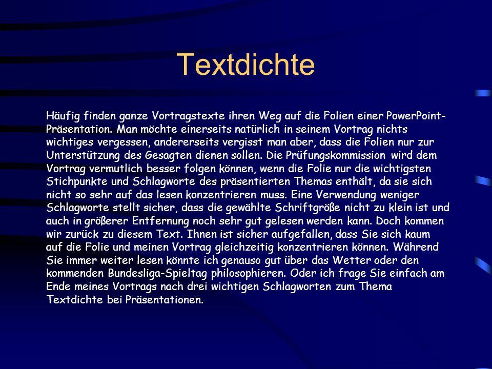 Textdichte Häufig finden ganze Vortragstexte ihren Weg auf die Folien einer PowerPoint- Präsentation. Man möchte einerseits natürlich in seinem Vortra
