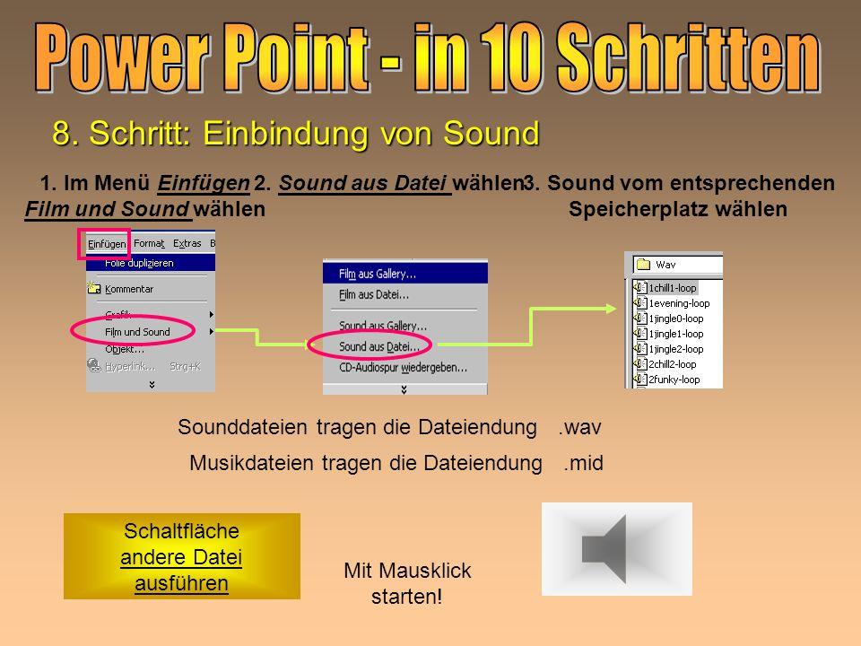 8. Schritt: Einbindung von Videos 1. Im Menü Einfügen Film und Sound wählen 2. Film aus Datei wählen3. Film vom entsprechenden Speicherplatz wählen au