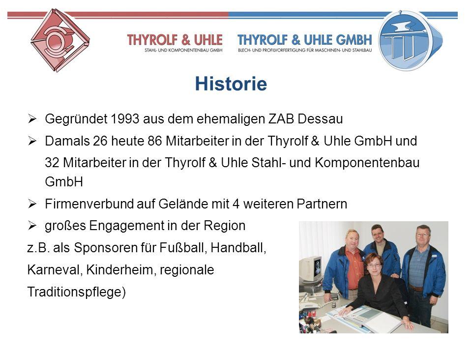 Historie Gegründet 1993 aus dem ehemaligen ZAB Dessau Damals 26 heute 86 Mitarbeiter in der Thyrolf & Uhle GmbH und 32 Mitarbeiter in der Thyrolf & Uh