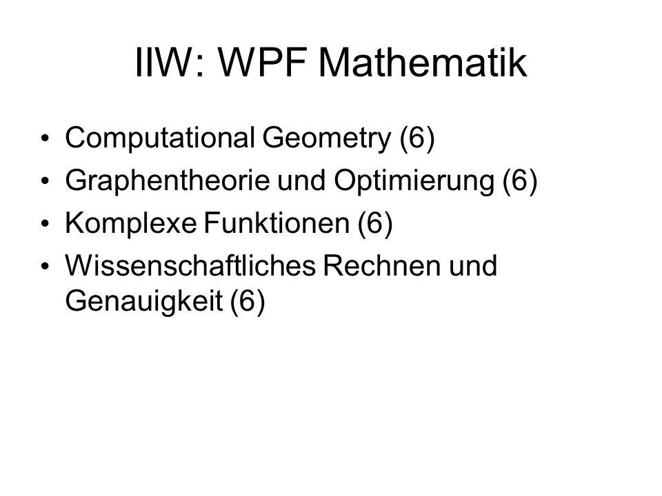 IIW: WPF Mathematik Computational Geometry (6) Graphentheorie und Optimierung (6) Komplexe Funktionen (6) Wissenschaftliches Rechnen und Genauigkeit (6)