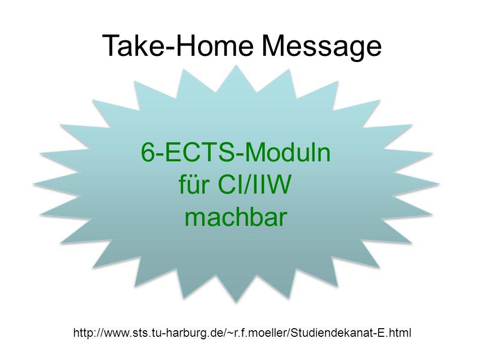 Take-Home Message 6-ECTS-Moduln für CI/IIW machbar 6-ECTS-Moduln für CI/IIW machbar http://www.sts.tu-harburg.de/~r.f.moeller/Studiendekanat-E.html