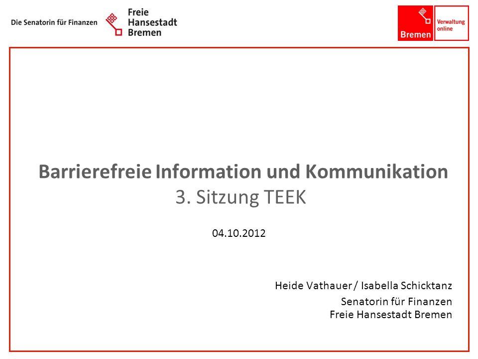 1001001 1010100 Barrierefreie Information und Kommunikation 3. Sitzung TEEK 04.10.2012 Heide Vathauer / Isabella Schicktanz Senatorin für Finanzen Fre