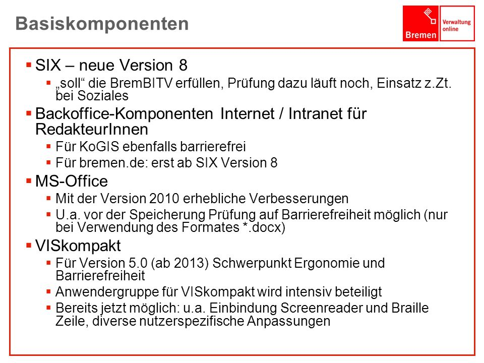 1001001 1010100 Basiskomponenten SIX – neue Version 8 soll die BremBITV erfüllen, Prüfung dazu läuft noch, Einsatz z.Zt. bei Soziales Backoffice-Kompo