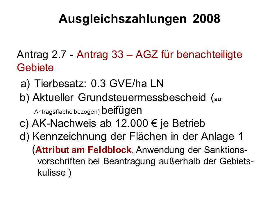 Ausgleichszahlungen 2008 Antrag 2.7 - Antrag 33 – AGZ für benachteiligte Gebiete a) Tierbesatz: 0.3 GVE/ha LN b) Aktueller Grundsteuermessbescheid ( a