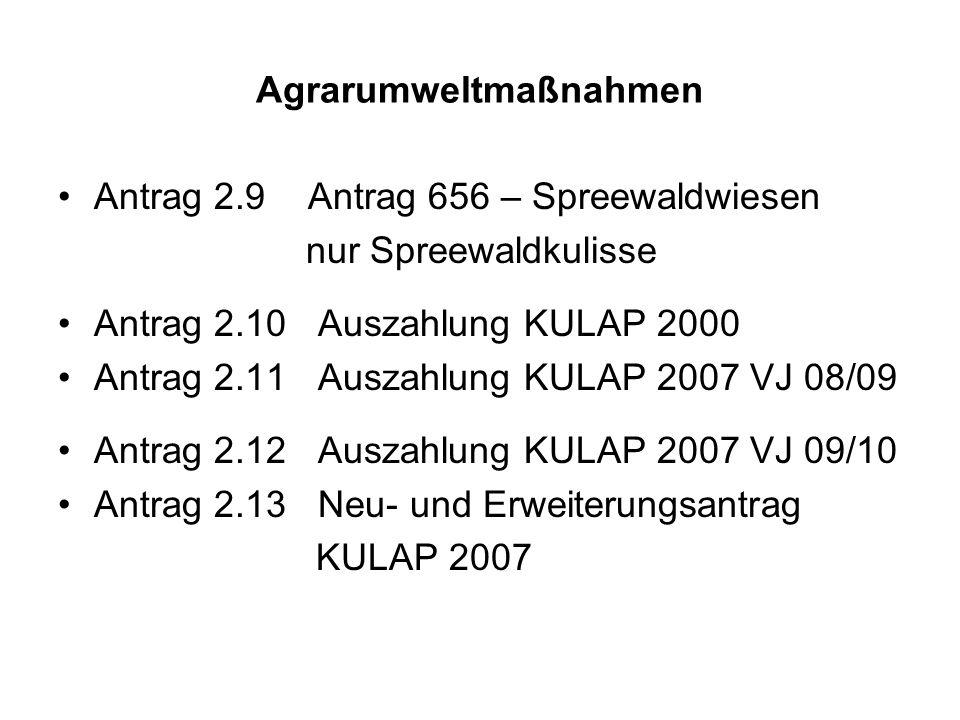 Agrarumweltmaßnahmen Antrag 2.9 Antrag 656 – Spreewaldwiesen nur Spreewaldkulisse Antrag 2.10 Auszahlung KULAP 2000 Antrag 2.11 Auszahlung KULAP 2007