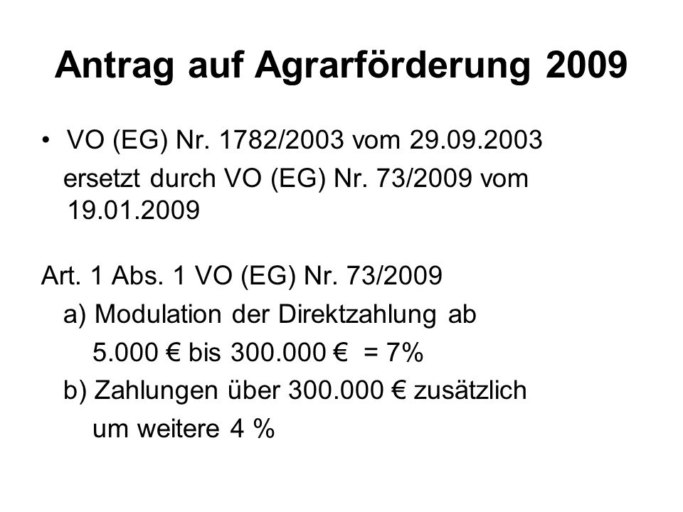 Antrag auf Agrarförderung 2009 VO (EG) Nr. 1782/2003 vom 29.09.2003 ersetzt durch VO (EG) Nr. 73/2009 vom 19.01.2009 Art. 1 Abs. 1 VO (EG) Nr. 73/2009