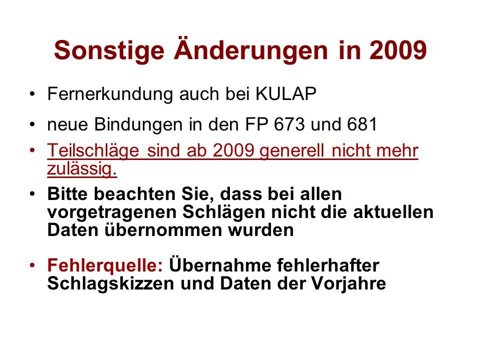 Sonstige Änderungen in 2009 Fernerkundung auch bei KULAP neue Bindungen in den FP 673 und 681 Teilschläge sind ab 2009 generell nicht mehr zulässig. B