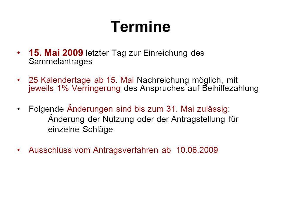 Termine 15. Mai 2009 letzter Tag zur Einreichung des Sammelantrages 25 Kalendertage ab 15. Mai Nachreichung möglich, mit jeweils 1% Verringerung des A