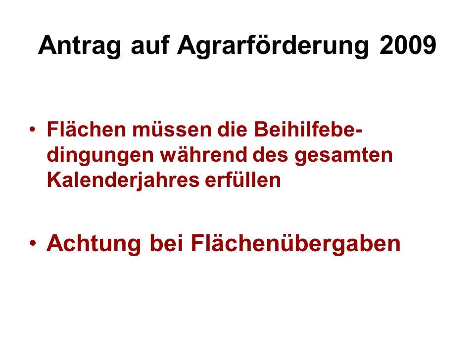 Antrag auf Agrarförderung 2009 Flächen müssen die Beihilfebe- dingungen während des gesamten Kalenderjahres erfüllen Achtung bei Flächenübergaben