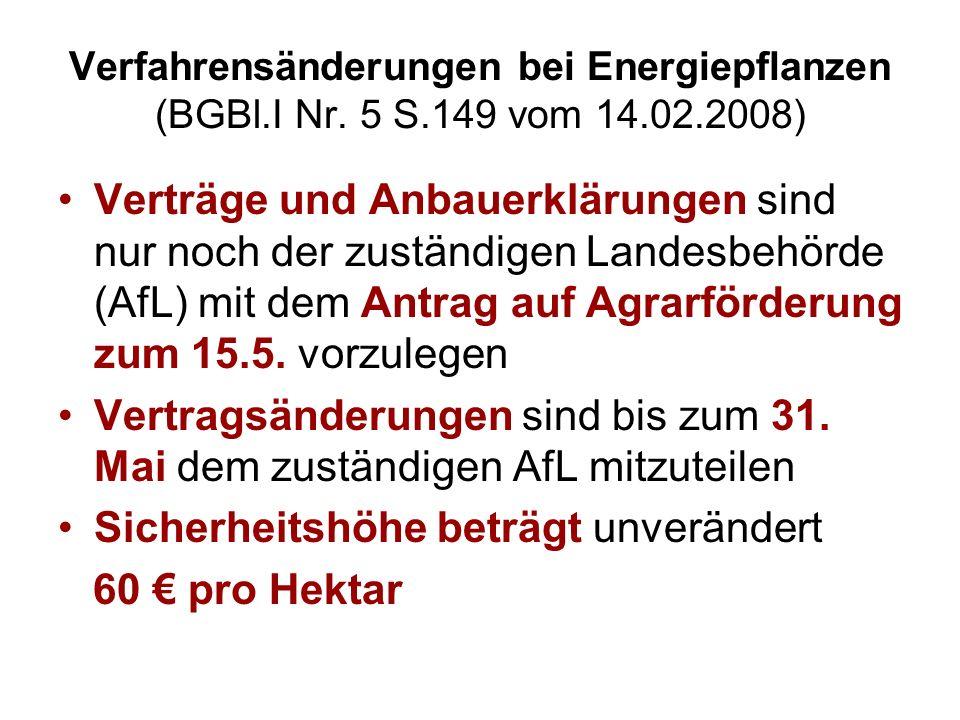Verfahrensänderungen bei Energiepflanzen (BGBl.I Nr. 5 S.149 vom 14.02.2008) Verträge und Anbauerklärungen sind nur noch der zuständigen Landesbehörde