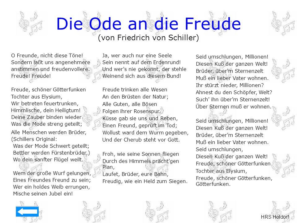 HRS Holdorf Die Ode an die Freude (von Friedrich von Schiller) O Freunde, nicht diese Töne! Sondern laßt uns angenehmere anstimmen und freudenvollere.