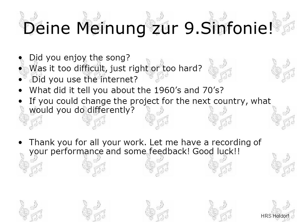 HRS Holdorf Deine Meinung zur 9.Sinfonie! Did you enjoy the song? Was it too difficult, just right or too hard? Did you use the internet? What did it