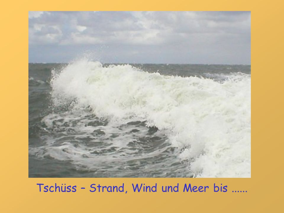 Tschüss – Strand, Wind und Meer bis......