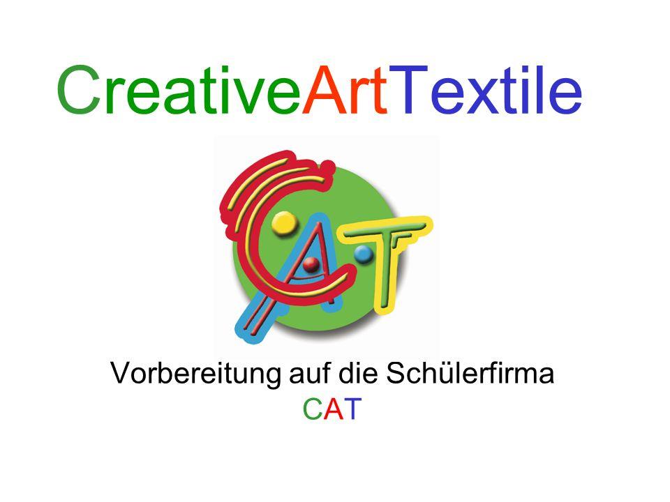 CreativeArtTextile Vorbereitung auf die Schülerfirma CAT