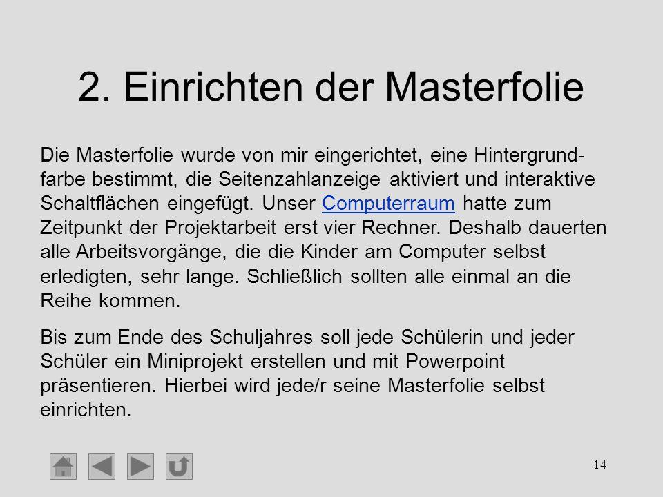 14 2. Einrichten der Masterfolie Die Masterfolie wurde von mir eingerichtet, eine Hintergrund- farbe bestimmt, die Seitenzahlanzeige aktiviert und int