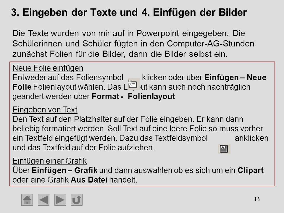 18 3. Eingeben der Texte und 4. Einfügen der Bilder Die Texte wurden von mir auf in Powerpoint eingegeben. Die Schülerinnen und Schüler fügten in den