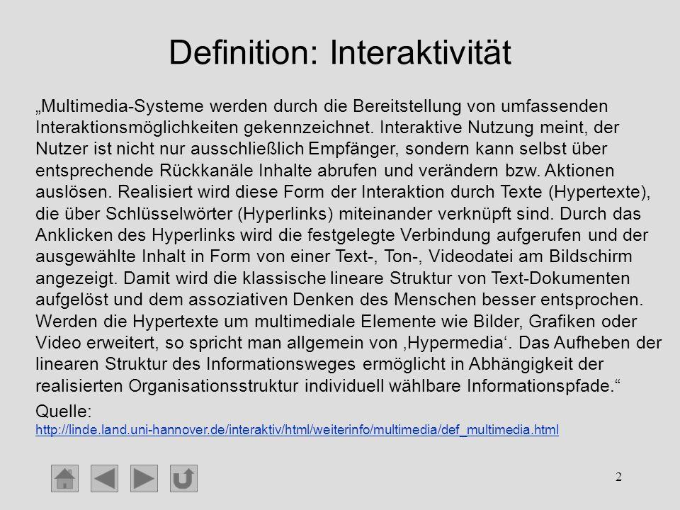 2 Definition: Interaktivität Multimedia-Systeme werden durch die Bereitstellung von umfassenden Interaktionsmöglichkeiten gekennzeichnet. Interaktive