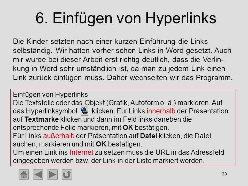 20 6. Einfügen von Hyperlinks Die Kinder setzten nach einer kurzen Einführung die Links selbständig. Wir hatten vorher schon Links in Word gesetzt. Au