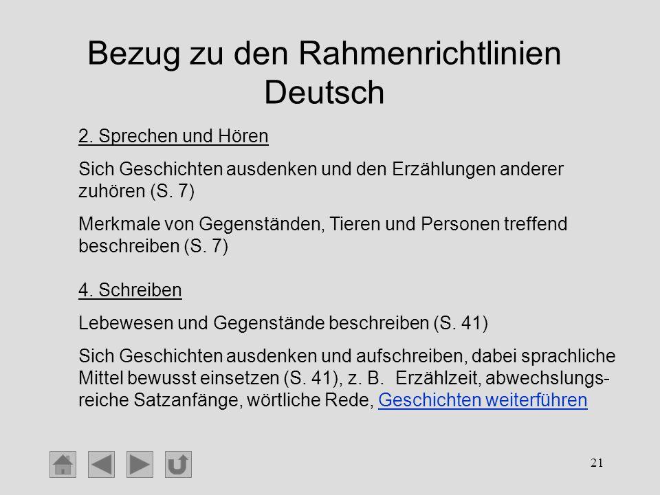 21 Bezug zu den Rahmenrichtlinien Deutsch 2. Sprechen und Hören Sich Geschichten ausdenken und den Erzählungen anderer zuhören (S. 7) Merkmale von Geg