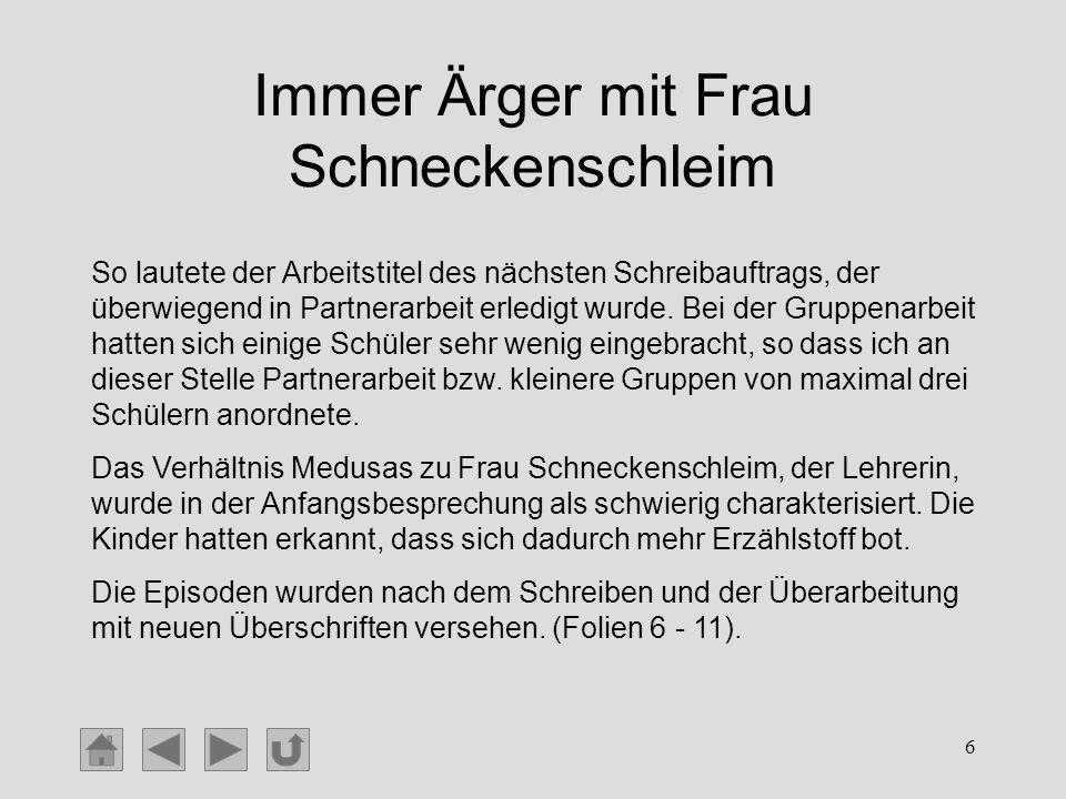 6 Immer Ärger mit Frau Schneckenschleim So lautete der Arbeitstitel des nächsten Schreibauftrags, der überwiegend in Partnerarbeit erledigt wurde. Bei