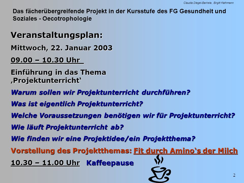 Das fächerübergreifende Projekt in der Kursstufe des FG Gesundheit und Soziales - Oecotrophologie Claudia Diegel-Barkela Birgitt Kathmann 3 Veranstaltungsplan: Mittwoch, 22.