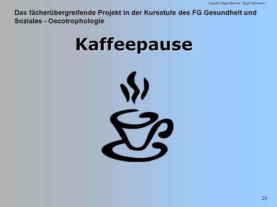 Das fächerübergreifende Projekt in der Kursstufe des FG Gesundheit und Soziales - Oecotrophologie Claudia Diegel-Barkela Birgitt Kathmann 26 Kaffeepau