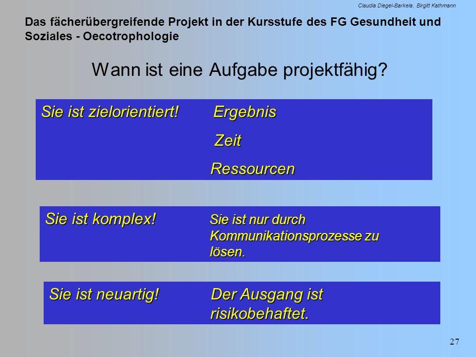 Das fächerübergreifende Projekt in der Kursstufe des FG Gesundheit und Soziales - Oecotrophologie Claudia Diegel-Barkela Birgitt Kathmann 27 Wann ist