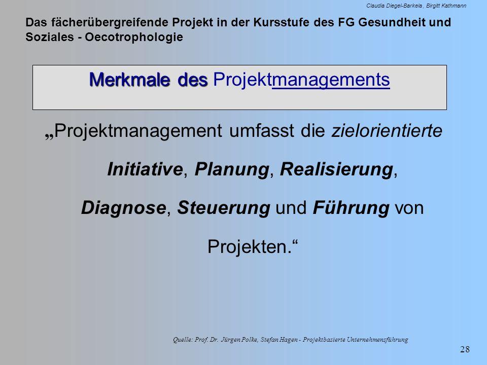 Das fächerübergreifende Projekt in der Kursstufe des FG Gesundheit und Soziales - Oecotrophologie Claudia Diegel-Barkela Birgitt Kathmann 28 Merkmale