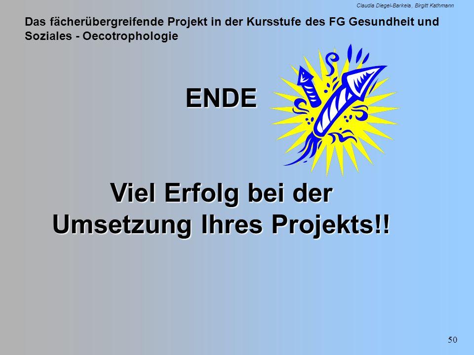 Das fächerübergreifende Projekt in der Kursstufe des FG Gesundheit und Soziales - Oecotrophologie Claudia Diegel-Barkela Birgitt Kathmann 50 ENDE Viel