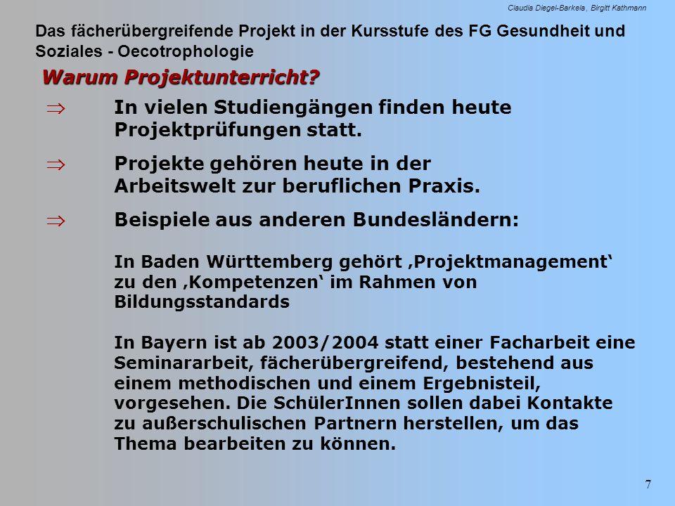 Das fächerübergreifende Projekt in der Kursstufe des FG Gesundheit und Soziales - Oecotrophologie Claudia Diegel-Barkela Birgitt Kathmann 7 Warum Proj