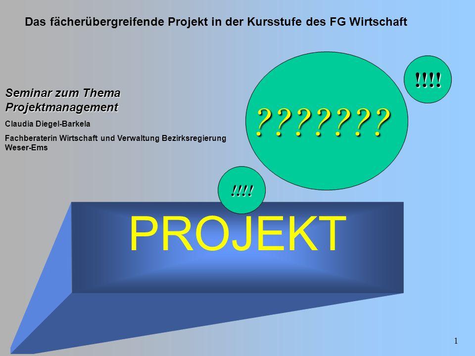 Das fächerübergreifende Projekt in der Kursstufe des FG Wirtschaft Claudia Diegel-Barkela 1 PROJEKT Seminar zum Thema Projektmanagement Claudia Diegel