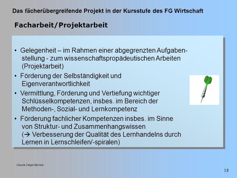 Das fächerübergreifende Projekt in der Kursstufe des FG Wirtschaft Claudia Diegel-Barkela 18 Facharbeit/Projektarbeit Gelegenheit – im Rahmen einer ab