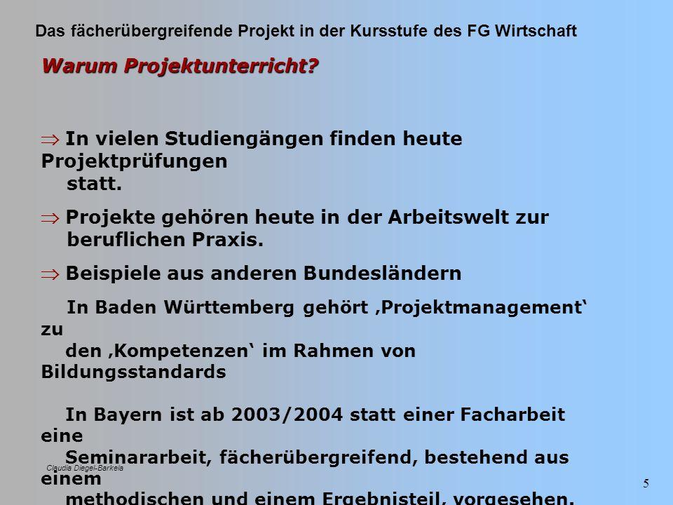 Das fächerübergreifende Projekt in der Kursstufe des FG Wirtschaft Claudia Diegel-Barkela 26 ProjektphasenProjektphasen Projektimpuls/ -idee Projekt-skizzierung Projekt-planung Projekt-durchführung Projekt- Abschluss/ -bewertung Projekt- evaluation