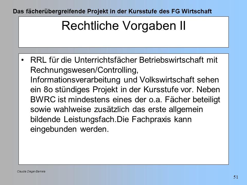 Das fächerübergreifende Projekt in der Kursstufe des FG Wirtschaft Claudia Diegel-Barkela 51 Rechtliche Vorgaben II RRL für die Unterrichtsfächer Betr