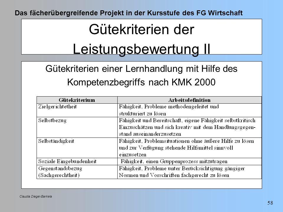 Das fächerübergreifende Projekt in der Kursstufe des FG Wirtschaft Claudia Diegel-Barkela 58 Gütekriterien der Leistungsbewertung II Gütekriterien ein