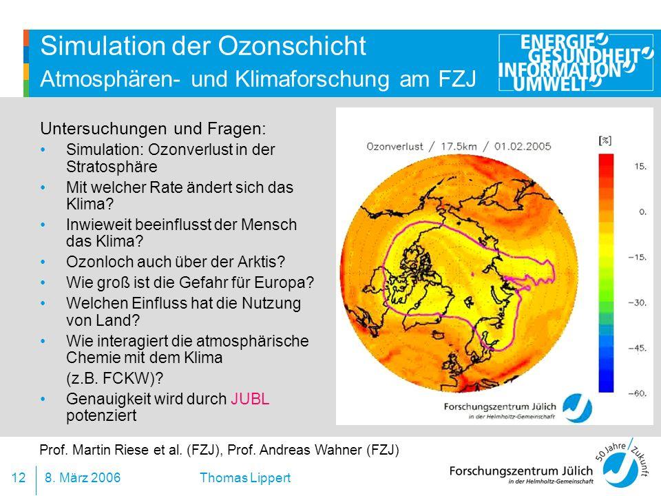 8. März 200612 Thomas Lippert Simulation der Ozonschicht Atmosphären- und Klimaforschung am FZJ Untersuchungen und Fragen: Simulation: Ozonverlust in