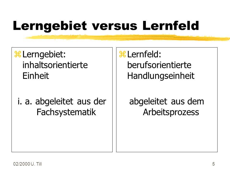 02/2000 U. Till4 Die neuen KMK-RLP *bisher: Grundlagen der Bezugswissenschaft 3Lerngebiete 3Lernziele 3Lerninhalte * neu: Arbeitsprozess 3 Lernfeld 3