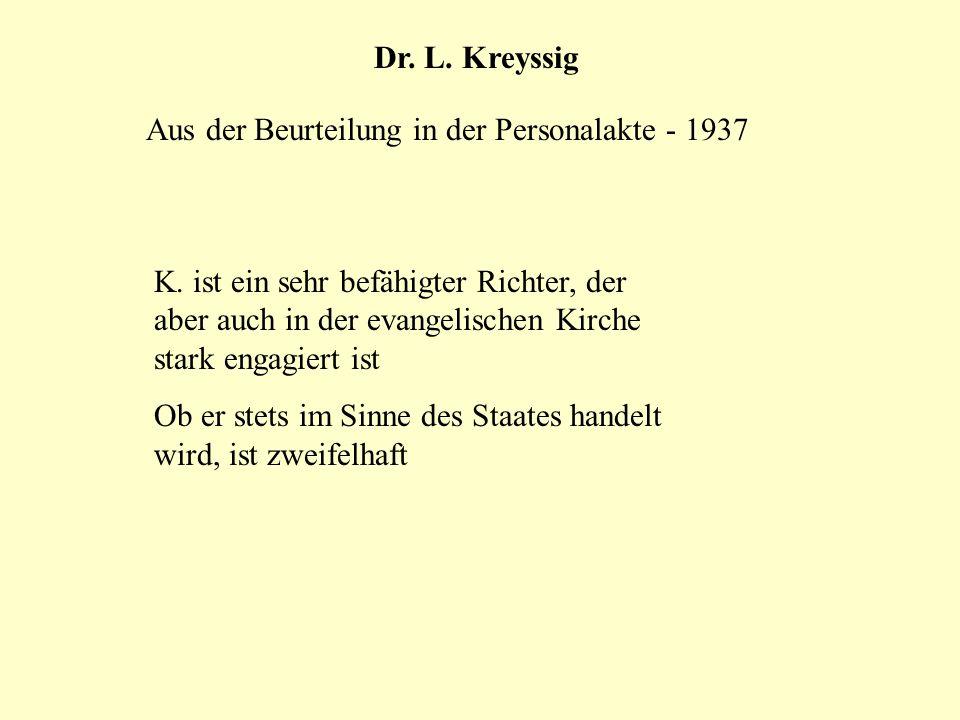 Dr. L. Kreyssig Aus der Beurteilung in der Personalakte - 1937 K. ist ein sehr befähigter Richter, der aber auch in der evangelischen Kirche stark eng