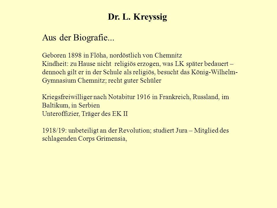 Dr. L. Kreyssig Aus der Biografie... Geboren 1898 in Flöha, nordöstlich von Chemnitz Kindheit: zu Hause nicht religiös erzogen, was LK später bedauert