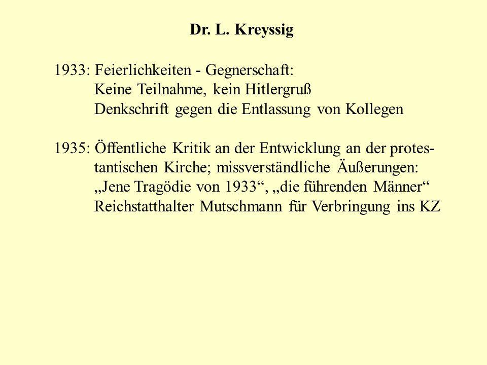 Dr. L. Kreyssig 1933: Feierlichkeiten - Gegnerschaft: Keine Teilnahme, kein Hitlergruß Denkschrift gegen die Entlassung von Kollegen 1935: Öffentliche